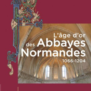 Exposition l'Age d'or des Abbayes Normandes 1066-1204